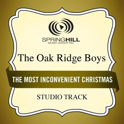 The Most Inconvenient Christmas (Medium Key Performance Track Without Background Vocals)  [Music Download] -     By: The Oak Ridge Boys