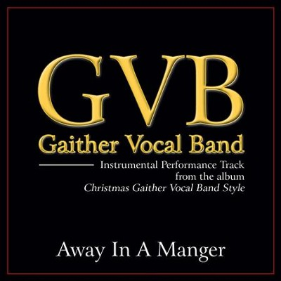 Away in a Manger (Original Key Performance Track Without Background Vocals)  [Music Download] -     By: Gaither Vocal Band