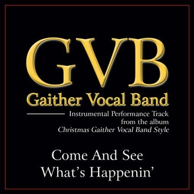 Come and See What's Happenin' (Original Key Performance Track Without Background Vocals)  [Music Download] -     By: Gaither Vocal Band