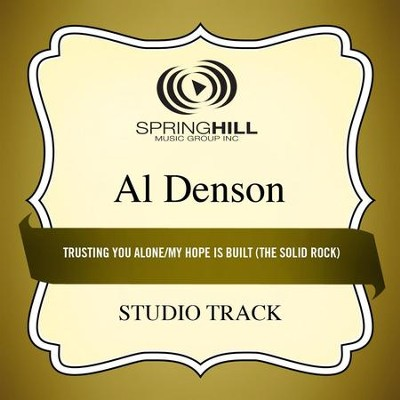 Trusting You Alone / My Hope Is Built (The Solid Rock) [Medley] [High Key Performance Track Without Background Vocals]  [Music Download] -     By: Al Denson