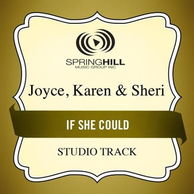 If She Could (High Key Performance Track Without Background Vocals)  [Music Download] -     By: Karen Joyce, Sheri Joyce