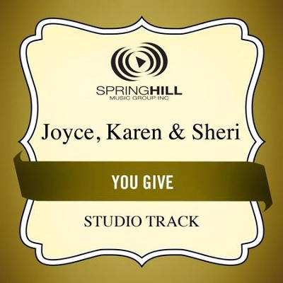 You Give (High Key Performance Track Without Background Vocals)  [Music Download] -     By: Karen Joyce, Sheri Joyce