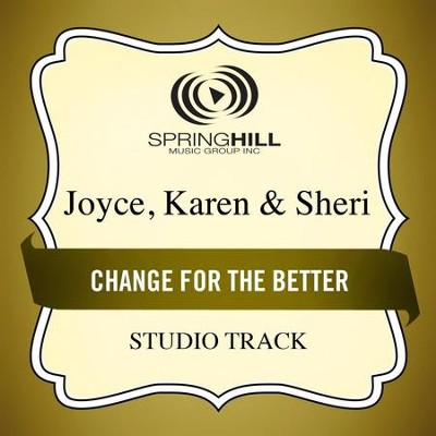 Change For The Better (Low Key Performance Track Without Background Vocals)  [Music Download] -     By: Karen Joyce, Sheri Joyce