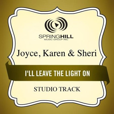 I'll Leave the Light On (Medium Key Performance Track Without Background Vocals)  [Music Download] -     By: Karen Joyce, Sheri Joyce