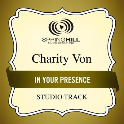 In Your Presence (Studio Track)  [Music Download] -     By: Charity Von