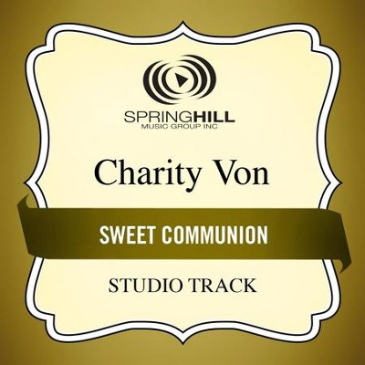 Sweet Communion (Medium Key Performance Track Without Background Vocals)  [Music Download] -     By: Charity Von