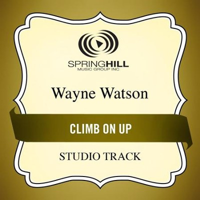 Climb On Up (High Key Performance Track Without Background Vocals)  [Music Download] -     By: Wayne Watson