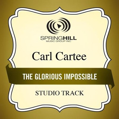 The Glorious Impossible (Medium Key Performance Track With Background Vocals)  [Music Download] -     By: Carl Cartee