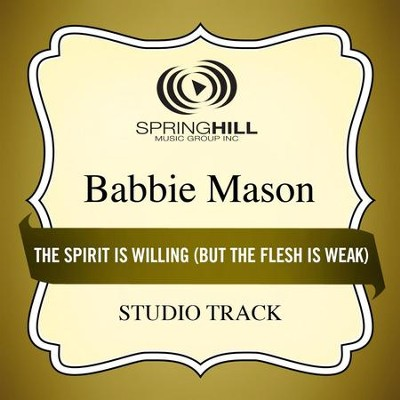 The Spirit Is Willing (But the Flesh Is Weak)  [Music Download] -     By: Babbie Mason