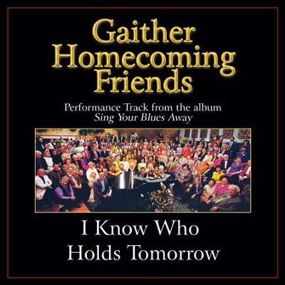 I Know Who Holds Tomorrow (Original Key Performance Track With Background Vocals)  [Music Download] -     By: Bill Gaither, Gloria Gaither