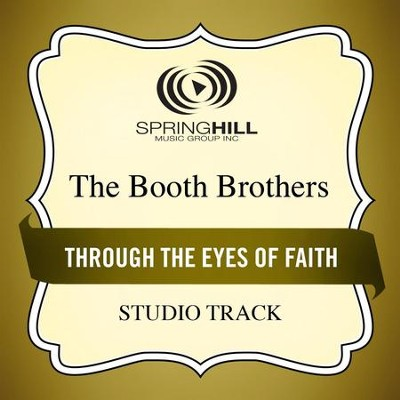 Through the Eyes of Faith (Medium Key Performance Track With Background Vocals)  [Music Download] -     By: The Booth Brothers