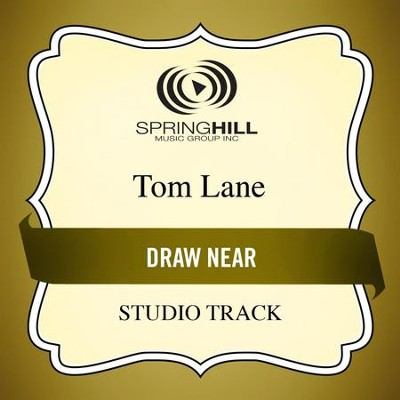 Draw Near (Low Key Performance Track Without Background Vocals)  [Music Download] -     By: Tom Lane