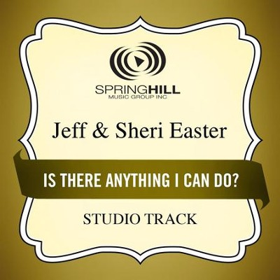 Is There Anything I Can Do? (Medium Key Performance Track Without Background Vocals)  [Music Download] -     By: Jeff Easter, Sheri Easter
