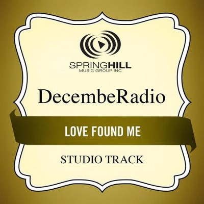 Love Found Me (High Key Performance Track Without Background Vocals)  [Music Download] -     By: DecembeRadio