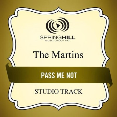 Pass Me Not (Medium Key Performance Track With Background Vocals)  [Music Download] -     By: The Martins