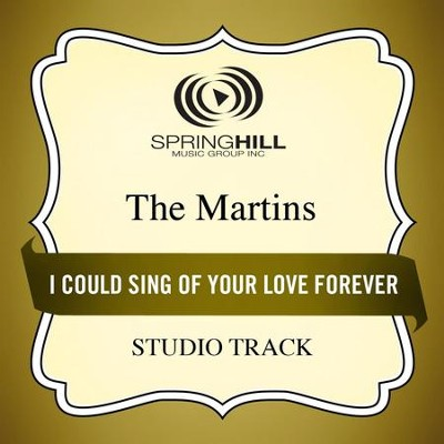 I Could Sing of Your Love Forever (Medium Key Performance Track With Background Vocals)  [Music Download] -     By: The Martins