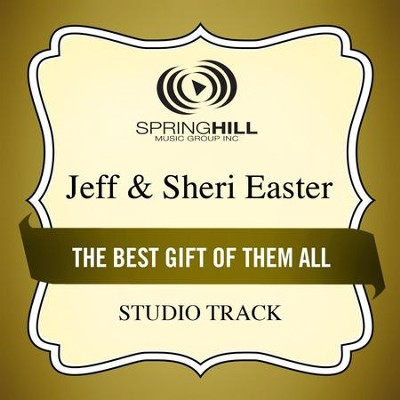 The Best Gift of Them All (Studio Track)  [Music Download] -     By: Jeff Easter, Sheri Easter