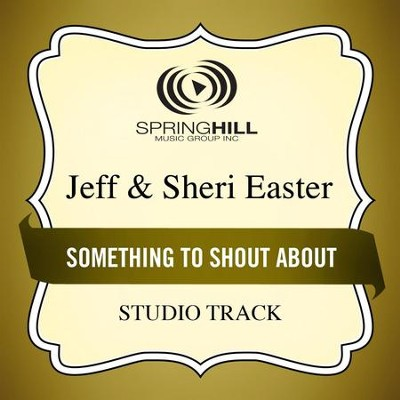 Something to Shout About (Medium Key Performance Track With Background Vocals)  [Music Download] -     By: Jeff Easter, Sheri Easter