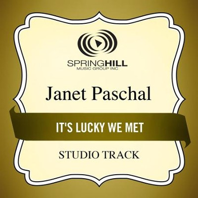 It's Lucky We Met (Medium Key Performance Track With Background Vocals)  [Music Download] -     By: Janet Paschal