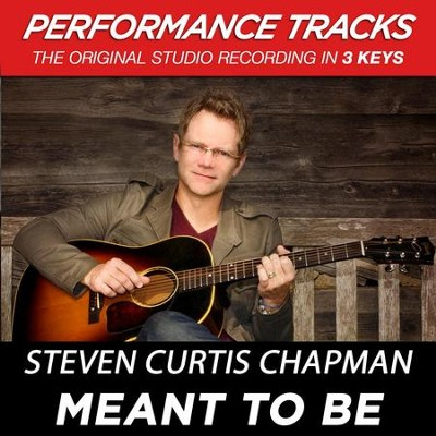 Meant to Be (Medium Key Performance Track Without Background Vocals)  [Music Download] -     By: Steven Curtis Chapman