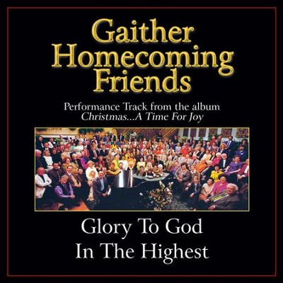 Glory to God in the Highest (High Key Performance Track With Background Vocals)  [Music Download] -     By: Bill Gaither, Gloria Gaither