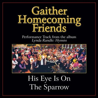 His Eye Is On the Sparrow (High Key Performance Track With Background Vocals)  [Music Download] -     By: Bill Gaither, Gloria Gaither