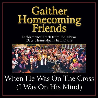 When He Was On the Cross (I Was On His Mind) [Low Key Performance Track Without Background Vocals]  [Music Download] -     By: Bill Gaither, Gloria Gaither