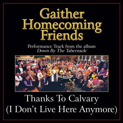 Thanks to Calvary (I Don't Live Here Anymore) [Low Key Performance Track With Background Vocals]  [Music Download] -     By: Bill Gaither, Gloria Gaither