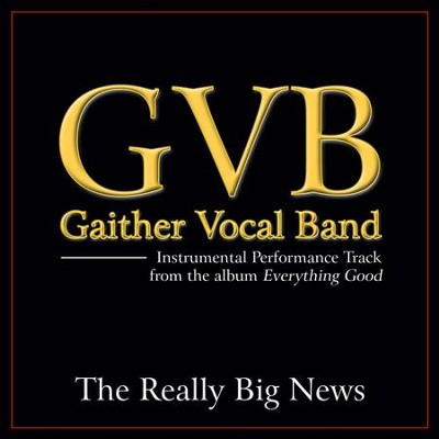 The Really Big News (Original Key Performance Track Without Background Vocals)  [Music Download] -     By: Gaither Vocal Band