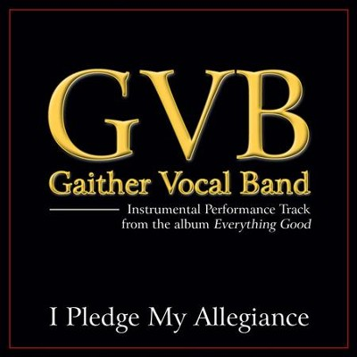 I Pledge My Allegiance (Low Key Performance Track Without Background Vocals)  [Music Download] -     By: Gaither Vocal Band