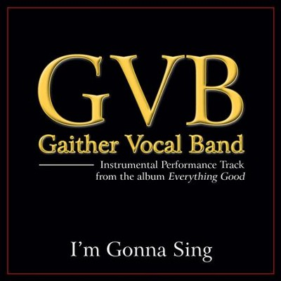 I'm Gonna Sing (Original Key Performance Track Without Background Vocals)  [Music Download] -     By: Gaither Vocal Band