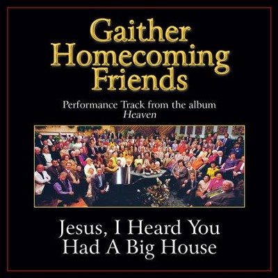 Jesus, I Heard You Had a Big House (Original Key Performance Track Without Background Vocals)  [Music Download] -     By: Bill Gaither, Gloria Gaither