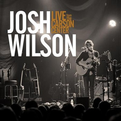 Live from the Carson Center  [Music Download] -     By: Josh Wilson