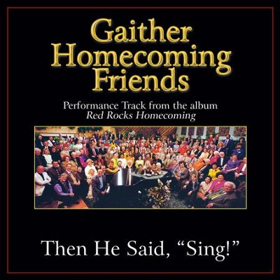 Then He Said, Sing! (Low Key Performance Track Without Background Vocals)  [Music Download] -     By: Bill Gaither, Gloria Gaither