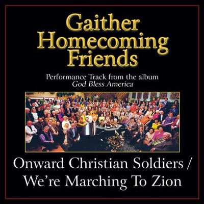Onward Christian Soldiers / We're Marching to Zion (Medley) [Original Key Performance Track With Background Vocals]  [Music Download] -     By: Bill Gaither, Gloria Gaither