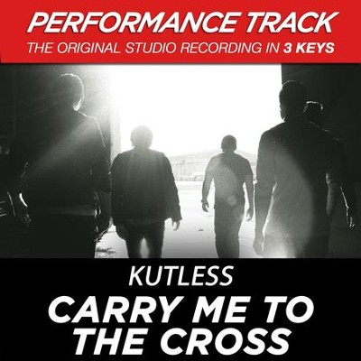 Carry Me to the Cross (Medium Key Performance Track With Background Vocals)  [Music Download] -     By: Kutless