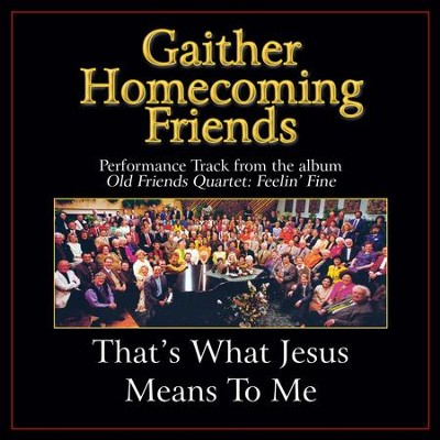 That's What Jesus Means to Me (Original Key Performance Track With Background Vocals)  [Music Download] -     By: Bill Gaither, Gloria Gaither