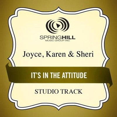 It's in the Attitude (Medium Key Performance Track Without Background Vocals)  [Music Download] -     By: Karen Joyce, Sheri Joyce