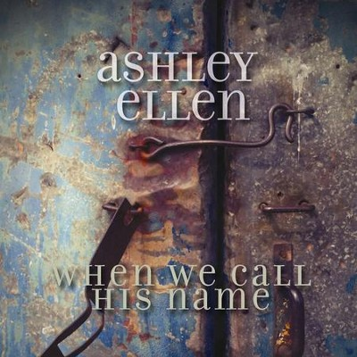 When We Call His Name  [Music Download] -     By: Ashley Ellen