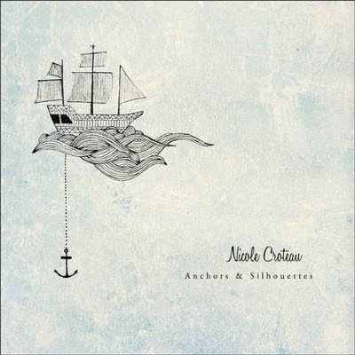 Anchors & Silhouettes  [Music Download] -     By: Nicole Croteau