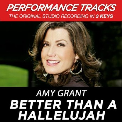 Better Than A Hallelujah (Medium Key Performance Track Without Background Vocals)  [Music Download] -     By: Amy Grant