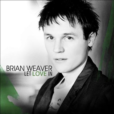 Let Love In  [Music Download] -     By: Brian Weaver