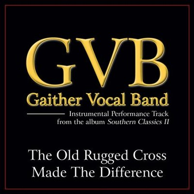 The Old Rugged Cross Made the Difference (Original Key Performance Track Without Background Vocals)  [Music Download] -     By: Gaither Vocal Band