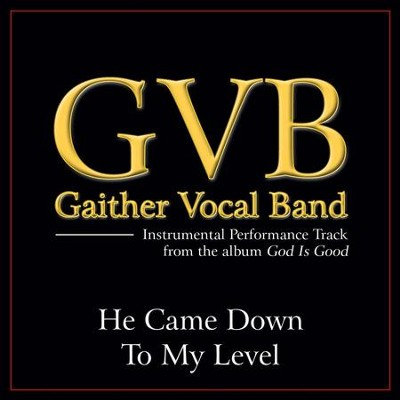 He Came Down to My Level (Original Key Performance Track Without Background Vocals)  [Music Download] -     By: Gaither Vocal Band