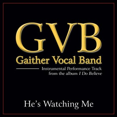 He's Watching Me (Low Key Performance Track Without Background Vocals)  [Music Download] -     By: Gaither Vocal Band
