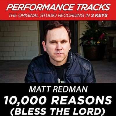10,000 Reasons (Bless the Lord) [Medium Key Performance Track Without Background Vocals]  [Music Download] -     By: Matt Redman