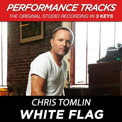 White Flag (Medium Key Performance Track with Background Vocals)  [Music Download] -     By: Chris Tomlin