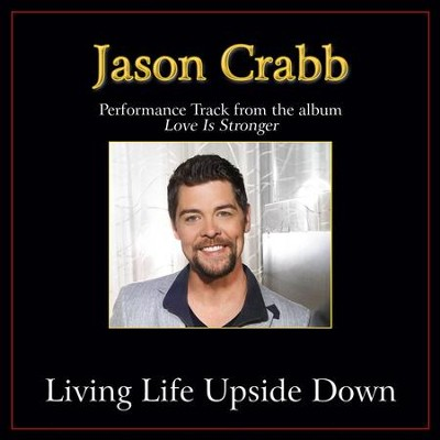 Living Life Upside Down (Original Key Performance Track with Background Vocals)  [Music Download] -     By: Jason Crabb