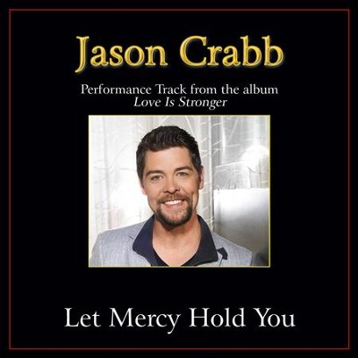Let Mercy Hold You Performance Tracks  [Music Download] -     By: Jason Crabb