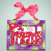Friends Love at All Times Plaque